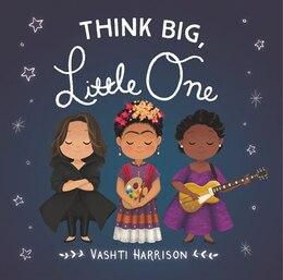 Book Think Big, Little One by Vashti Harrison