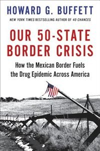 Our 50-state Border Crisis: The Truth About The Mexican Border And America?s Drug Epidemic
