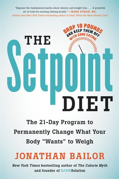 The Setpoint Diet: The 21-day Program To Permanently Change What Your Body Wants To Weigh by Jonathan Bailor