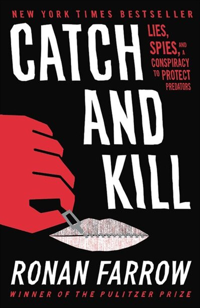 CATCH & KILL: Lies, Spies, And A Conspiracy To Protect Predators by Ronan Farrow