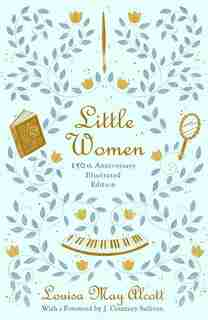 Little Women: 150th Anniversary Edition by Louisa May Alcott