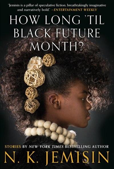 How Long 'til Black Future Month?: Stories by N. K. Jemisin