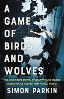 A Game Of Birds And Wolves: The Ingenious Young Women Whose Secret Board Game Helped Win World War…