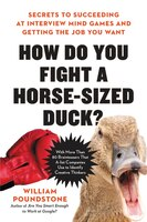 How Do You Fight A Horse-sized Duck?: Secrets To Succeeding At Interview Mind Games And Getting The…