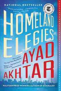 Homeland Elegies: A Novel by Ayad Akhtar