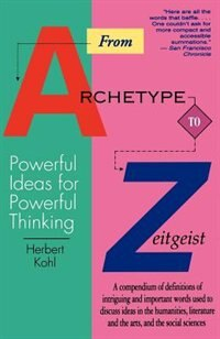 Book From Archetype To Zeitgeist: Powerful Ideas for Powerful Thinking by Herbert Kohl