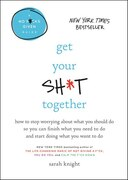 Book Get Your Sh*t Together: How To Stop Worrying About What You Should Do So You Can Finish What You… by Sarah Knight