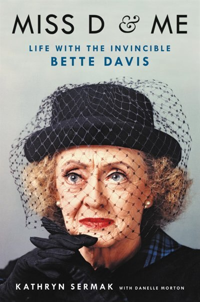 Miss D And Me: Life With The Invincible Bette Davis by Kathryn Sermak
