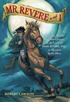 Mr. Revere And I: Being An Account Of Certain Episodes In The Career Of Paul Revere,esq. As…