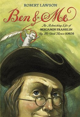 Book Ben And Me: An Astonishing Life of Benjamin Franklin By His Good Mouse Amos by Robert Lawson