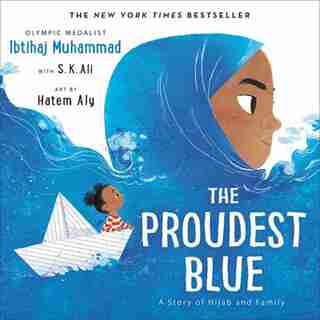 The Proudest Blue: A Story Of Hijab And Family by Ibtihaj Muhammad