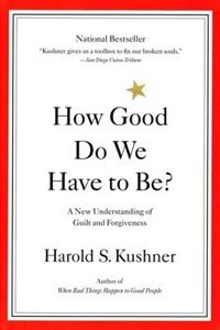 How Good Do We Have To Be?: A New Understanding Of Guilt And Forgiveness