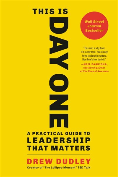 This Is Day One: A Practical Guide To Leadership That Matters by Drew Dudley