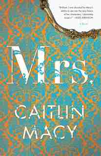 MRS: A Novel by Caitlin Macy