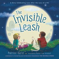 The Invisible Leash: A Story Celebrating Love After The Loss Of A Pet