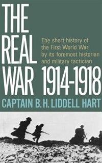 Book Real War 1914-1918: Real War 1914-1918 by Captain B.h. Liddell Hart