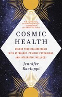 Cosmic Health: Unlock Your Healing Magic With Astrology, Positive Psychology, And Integrative…