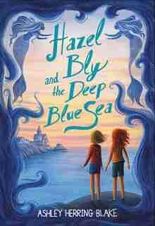 Hazel Bly And The Deep Blue Sea de Ashley Herring Blake