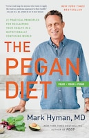 The Pegan Diet: 21 Practical Principles For Reclaiming Your Health In A Nutritionally Confusing…