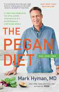 The Pegan Diet: 21 Practical Principles For Reclaiming Your Health In A Nutritionally Confusing World by Mark Hyman