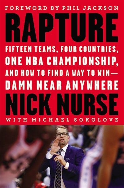 Rapture: Fifteen Teams,  Four Countries, One Nba Championship, And How To Find A Way To Win -- Damn Near Any by Nick Nurse
