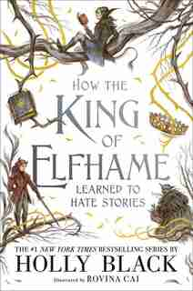 HOW THE KING OF ELFHAME LEARNED TO HATE STORIES by Holly Black