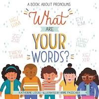 What Are Your Words?: A Book About Pronouns
