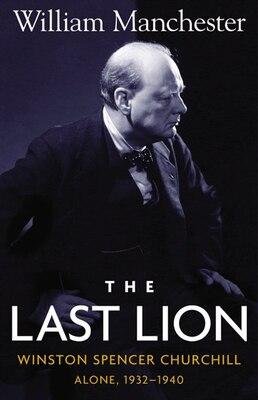 Book Last Lion, The: Winston Spencer Churchill Alone 1932-1940 - Volume 2: Winston Spencer Churchill… by William Manchester