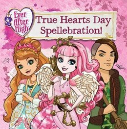 Book Ever After High: True Hearts Day Spellebration by Perdita Finn