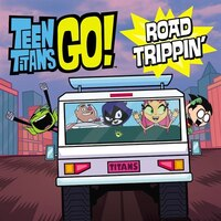 Teen Titans Go! (tm): Road Trippin'
