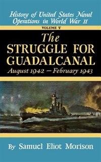 Struggle for Guadalcanal: August 1942 - February 1943 - Volume 5: Aug 1942 - Feb 1943