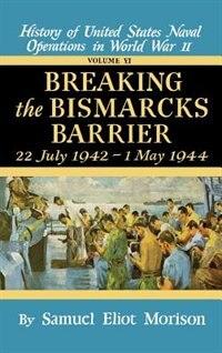 Breaking The Bismark's Barrier: Volume 6: July 1942 - May 1944