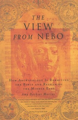 Book The View From Nebo: How Archeology Is Rewriting The Bible And Reshaping The Middle East by Amy Dockser Marcus