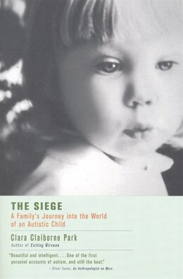 Book The Siege: A Family's Journey Into The World Of An Autistic Child by Clara Claiborne Park