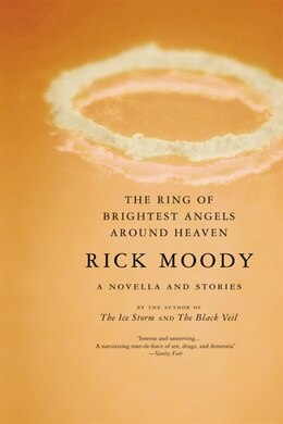 Book The Ring Of Brightest Angels Around Heaven: A Novella And Stories by Rick Moody