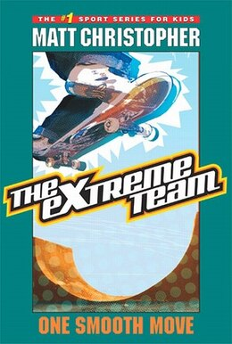 Book The Extreme Team #1: One Smooth Move by Matt Christopher