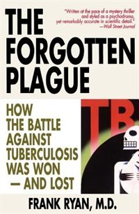 Book The Forgotten Plague: How the Battle Against Tuberculosis Was Won - And Lost by Frank Ryan