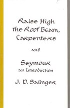 Raise High the Roof Beam, Carpenters and Seymour: An Introduction