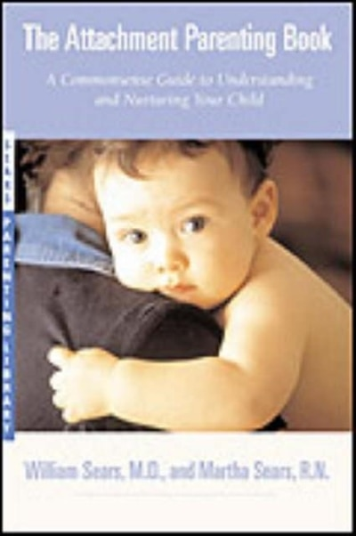 The Attachment Parenting Book: A Commonsense Guide To Understanding And Nurturing Your Baby by Martha Sears