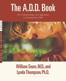Book The A.D.D. Book: New Understandings, New Approaches to Parenting Your Child by William Sears