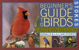 Book Stokes Beginner's Guide To Birds: Eastern Region by Donald Stokes