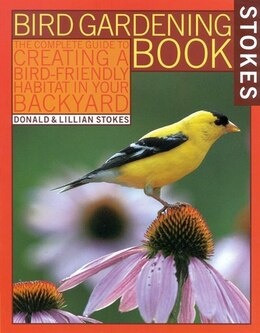 Book Stokes Bird Gardening Book: The Complete Guide to Creating a Bird-Friendly Habitat in Your Backyard by Donald Stokes