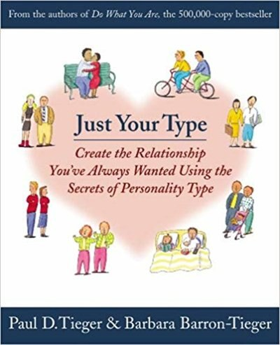 Just Your Type: Create The Relationship You've Always Wanted Using The Secrets Of Personality Type by Barbara Barron