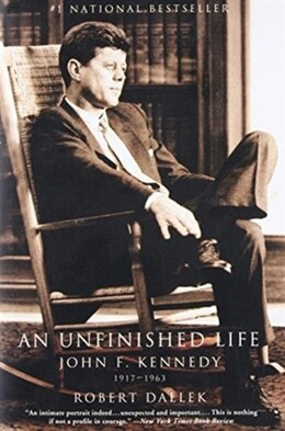 Book An Unfinished Life: John F. Kennedy, 1917 - 1963 by Robert Dallek