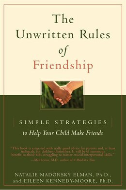 Book The Unwritten Rules of Friendship: Simple Strategies to Help your Child Make Friends by Natalie Madorsky Elman