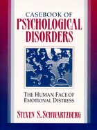 Casebook of Psychological Disorders: The Human Face of Emotional Distress