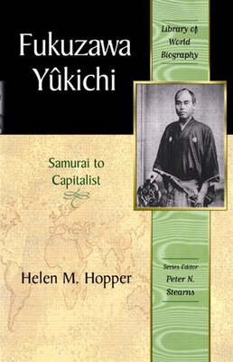 Book Fukuzawa Yukichi: From Samurai To Capitalist (library Of World Biography Series) by Helen M. Hopper