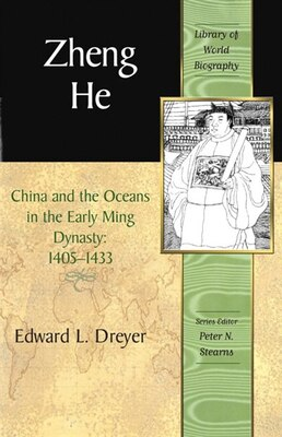 Book Zheng He: China And The Oceans In The Early Ming Dynasty, 1405-1433 (library Of World Biography… by Edward L. Dreyer