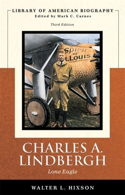 Book Charles A. Lindbergh: Lone Eagle (library Of American Biography Series) by Walter L. Hixson