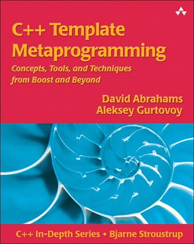 C++ Template Metaprogramming: Concepts, Tools, And Techniques From Boost And Beyond by David Abrahams